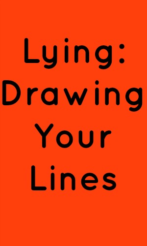 Lying: Drawing Your Lines