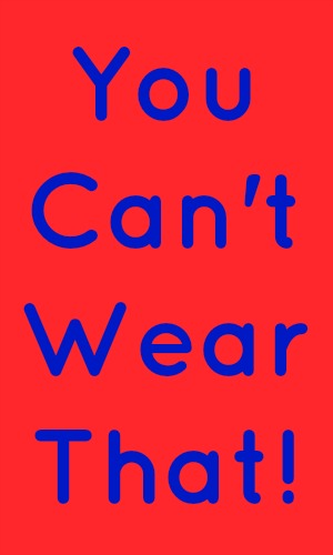 You Can't Wear That!