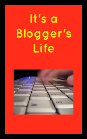 It's A Blogger's Life