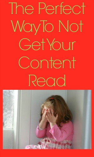 The Perfect Way To Not Get Your Content Read