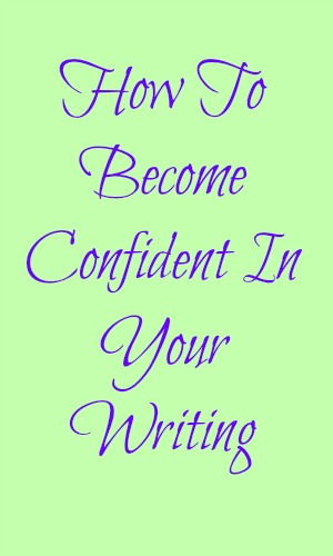 How To Become Confident In Your Writing