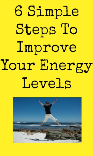 6 Simple Steps To Improve Your Energy Levels