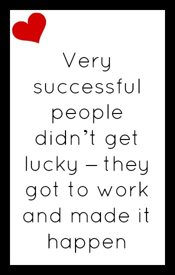 Very successful people didn't get lucky - they got to work and made it happen