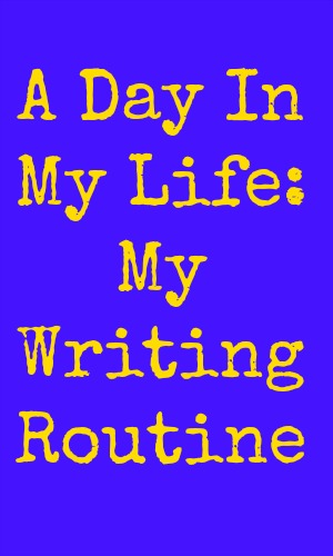 A Day In My Life: My Writing Routine