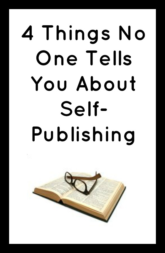 4 Things No One Tells You About Self-Publishing