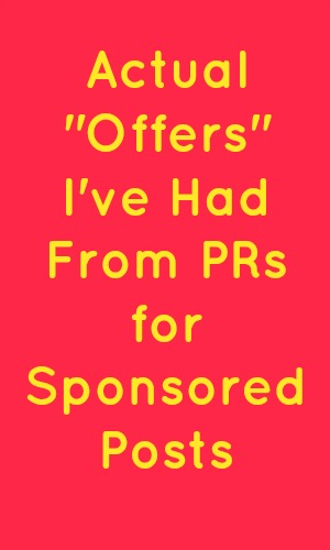 """Actual """"Offers"""" I've Had From PRs for Sponsored Posts"""