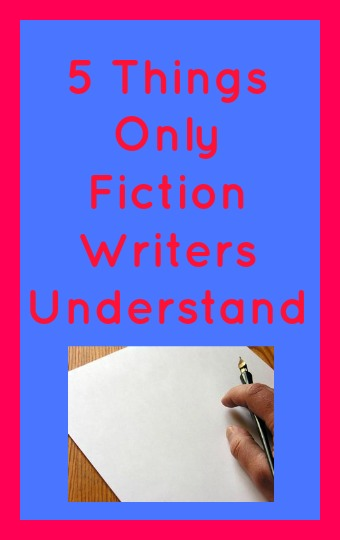 5 Things Only Fiction Writers Understand in pink text on blue background with pic of hand starting to write on a blank sheet of paper