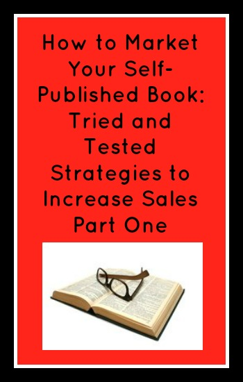 How to Market Your Self-Published Book: Tried and Tested Strategies to Increase Sales Part One text with an open book and glasses