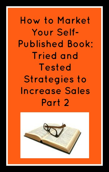 How to Market Your Self-Published Book: Tried and Tested Strategies to Increase Sales Part 2 in text with a pic of a book and glasses underneath