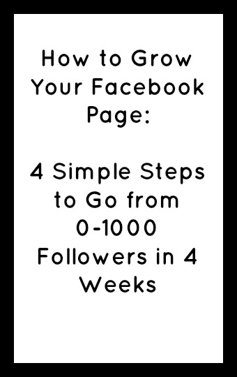 How to Grow Your Facebook Page: 4 Simple Steps to Go from 0-1000 Followers in 4 Weeks in black text on a white background with a black border