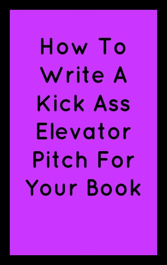 How To Write A Kick Ass Elevator Pitch For Your Book in black text on a purple background