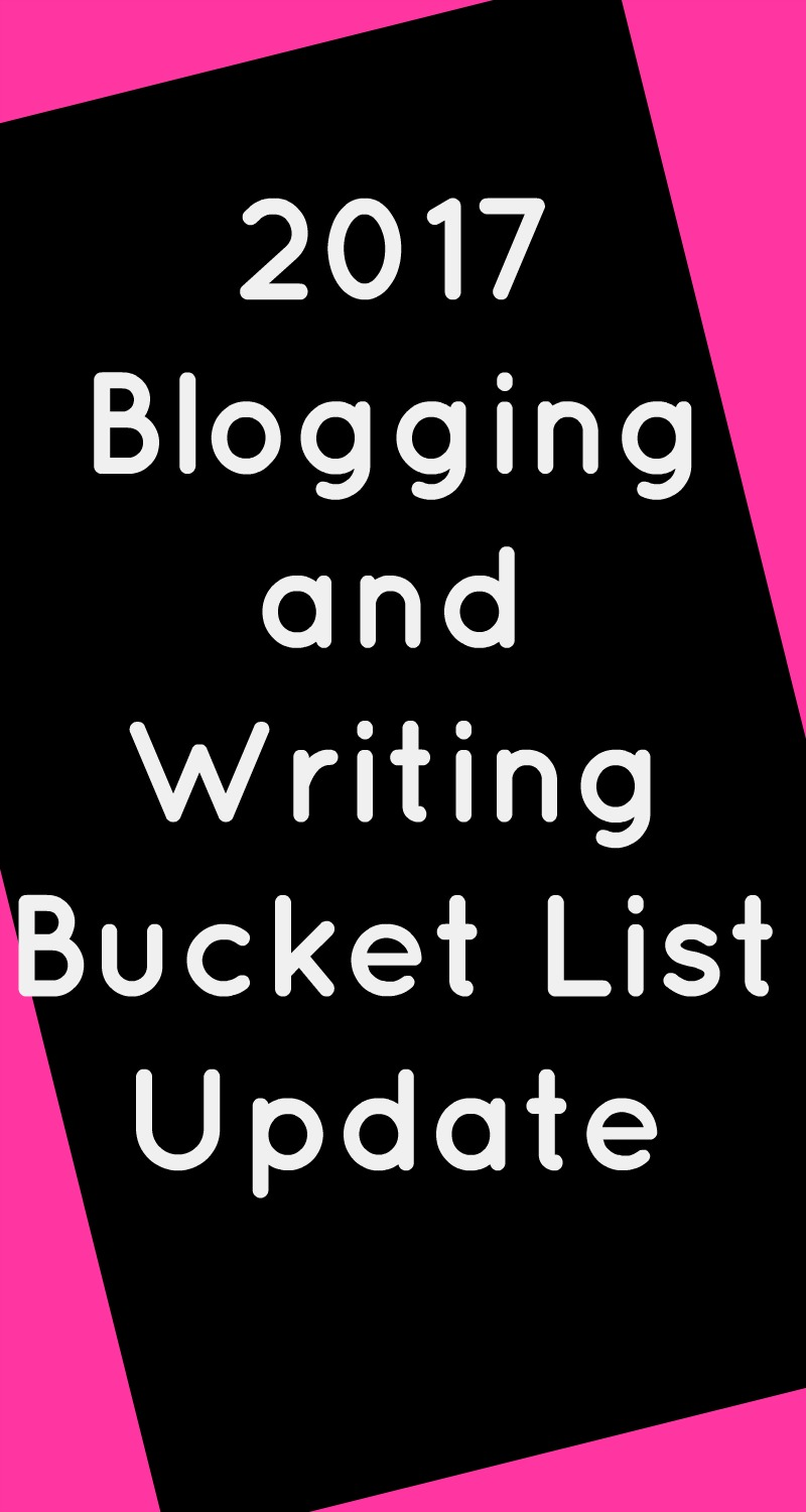 2017 Blogging and Writing Bucket List Update in white text on a black and pink background