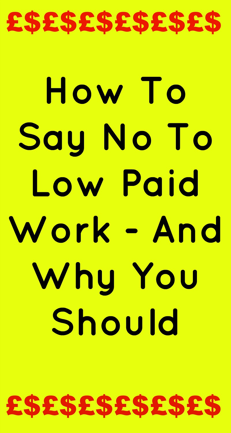 How To Say No To Low Paid Work - And Why You Should in black text on a yellow background with a top and bottom red border made from pound and dollar signs