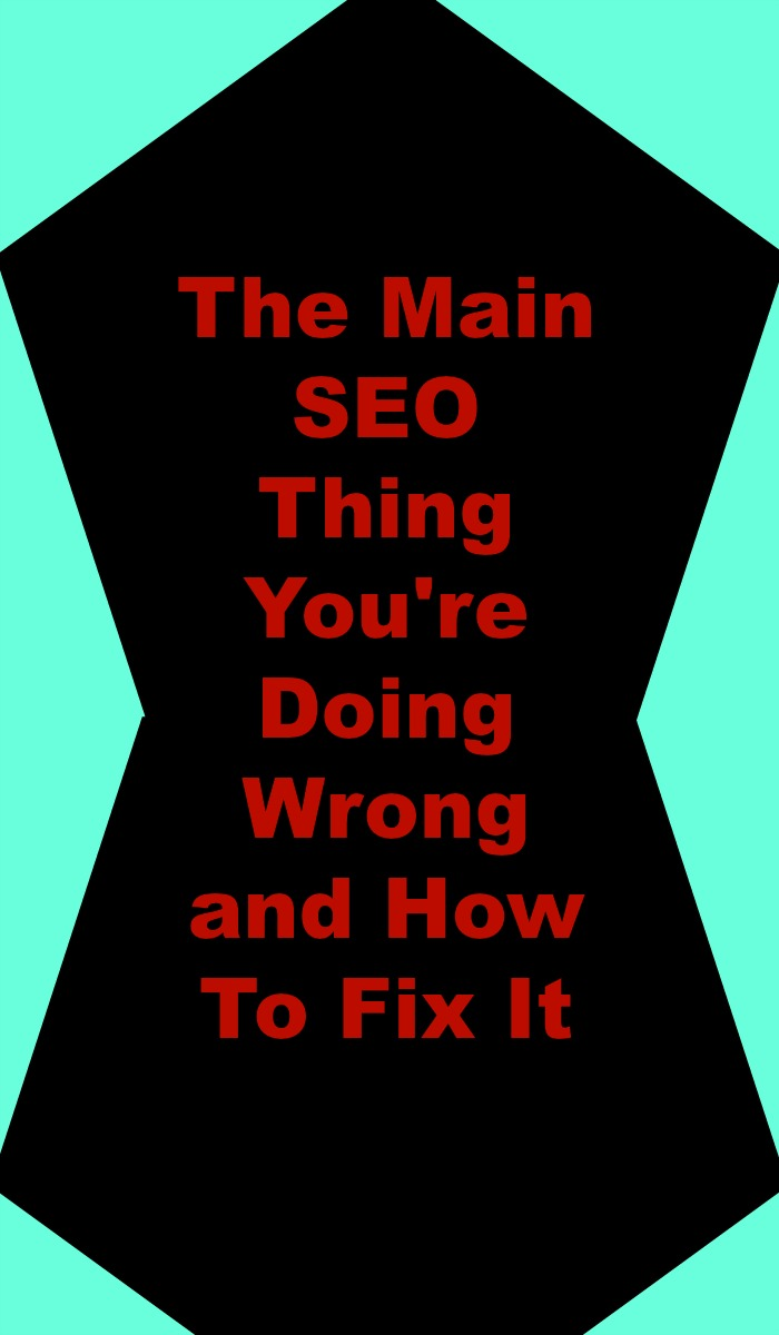 The Main SEO Thing You're Doing Wrong and How To Fix It in red text on a black and turquoise geometric design background