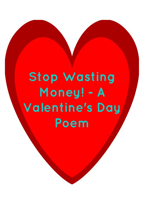 Stop Wasting Money! - A Valentine's Day Poem written on a red heart